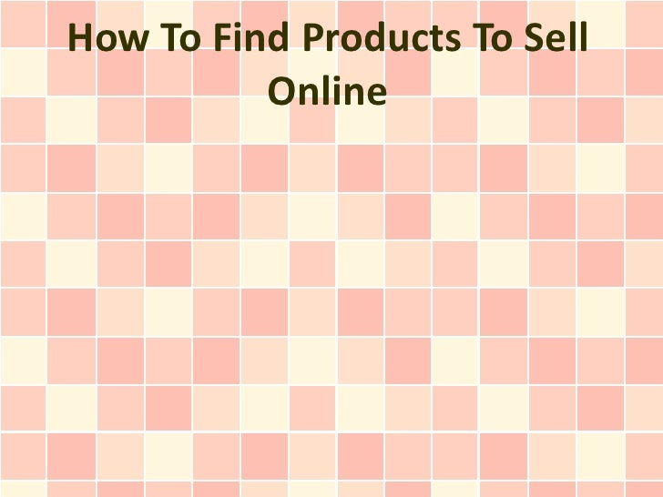 How To Find Products To Sell Online