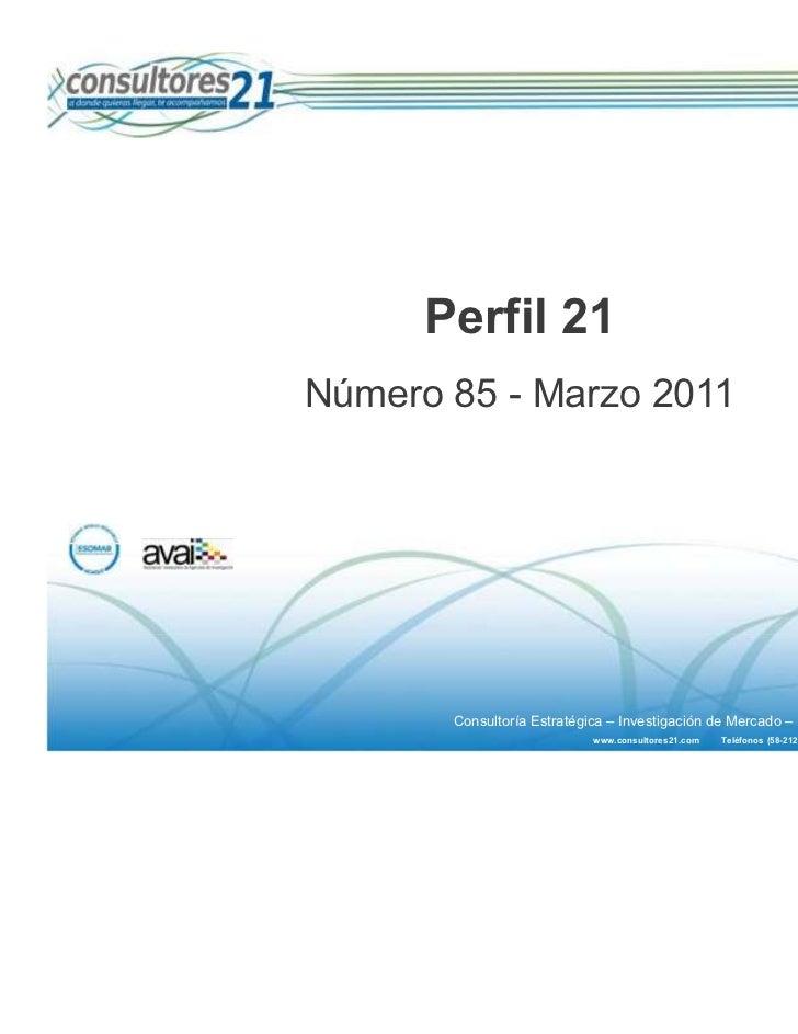 Perfil 21Número 85 - Marzo 2011       Consultoría Estratégica – Investigación de Mercado – Estudios de Opinión Pública    ...