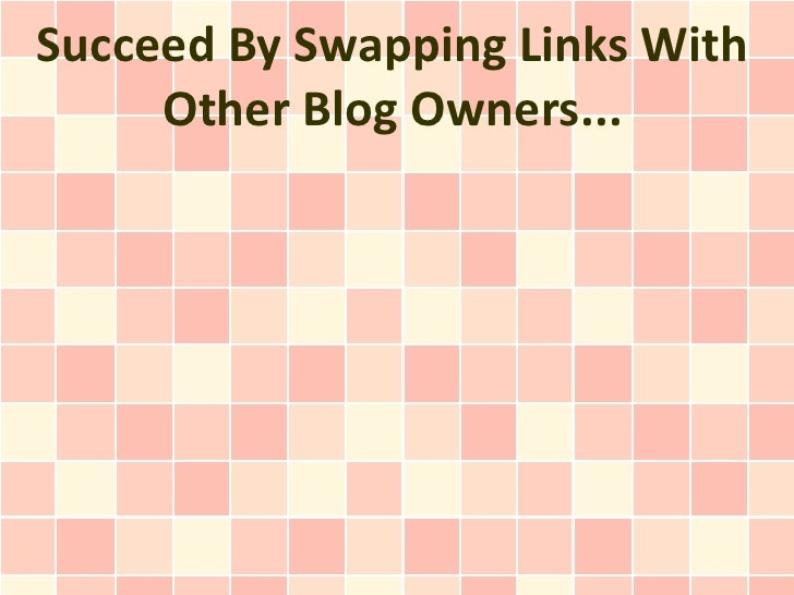 Succeed By Swapping Links With     Other Blog Owners...