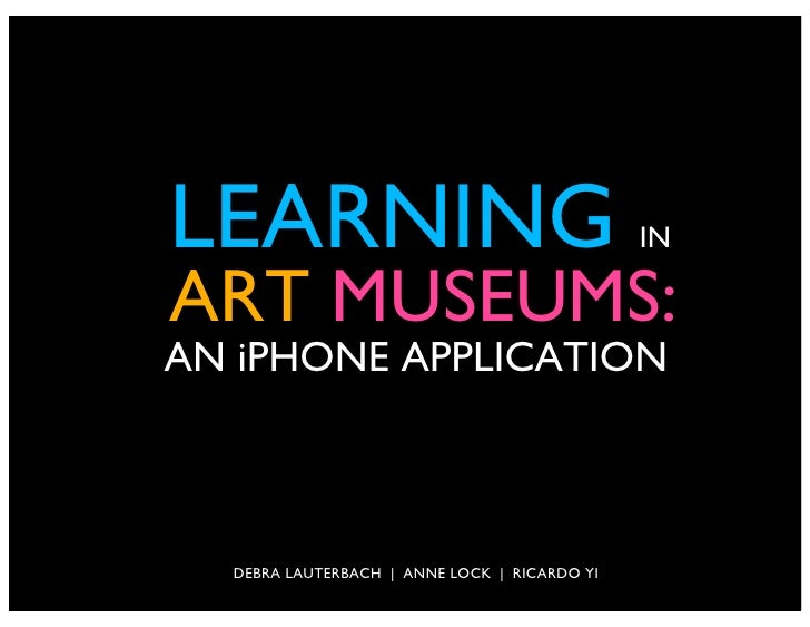 LEARNING                                      IN  ART MUSEUMS: AN iPHONE APPLICATION      DEBRA LAUTERBACH | ANNE LOCK | R...