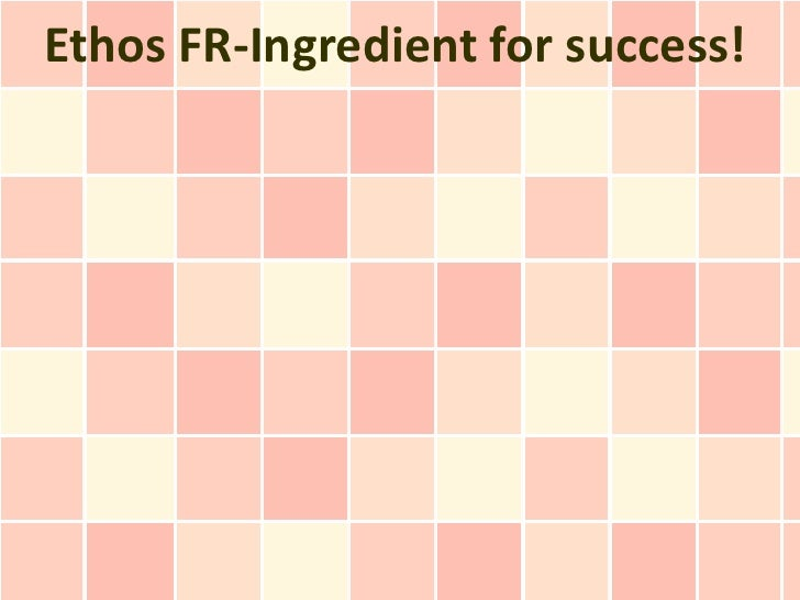 Ethos FR-Ingredient for success!