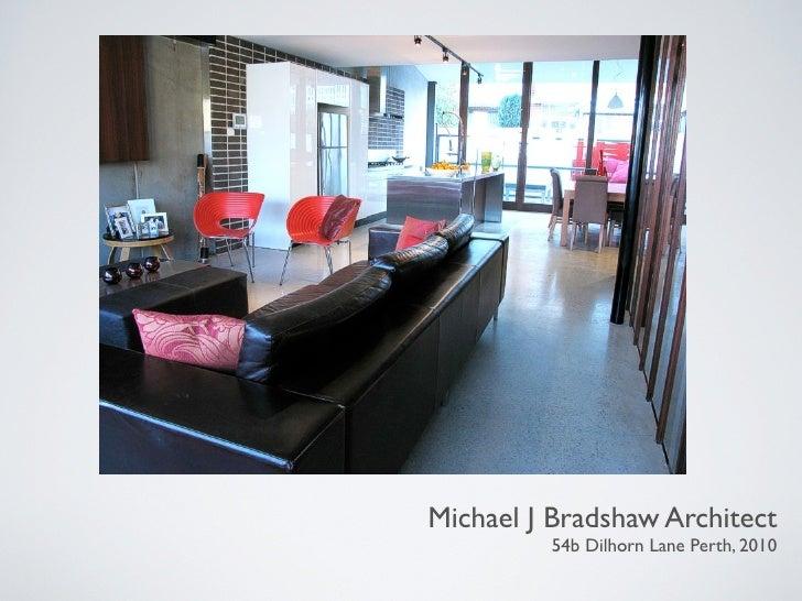 Michael J Bradshaw Architect          54b Dilhorn Lane Perth, 2010