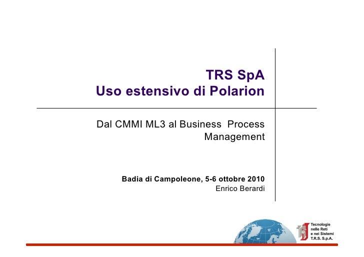 TRS SpAUso estensivo di PolarionDal CMMI ML3 al Business Process                     Management    Badia di Campoleone, 5-...