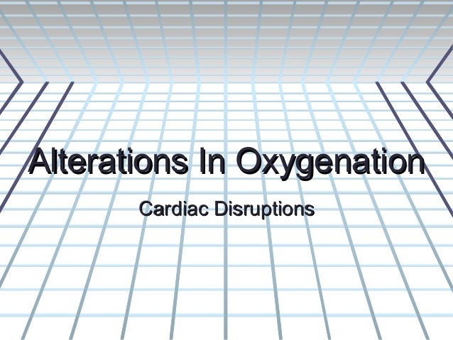 Alterations In Oxygenation       Cardiac Disruptions