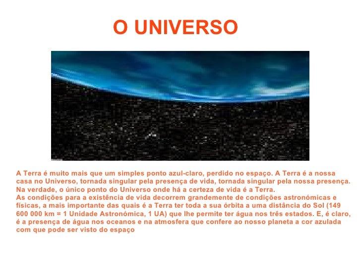 A Terra é muito mais que um simples ponto azul-claro, perdido no espaço. A Terra é a nossa casa no Universo, tornada singu...