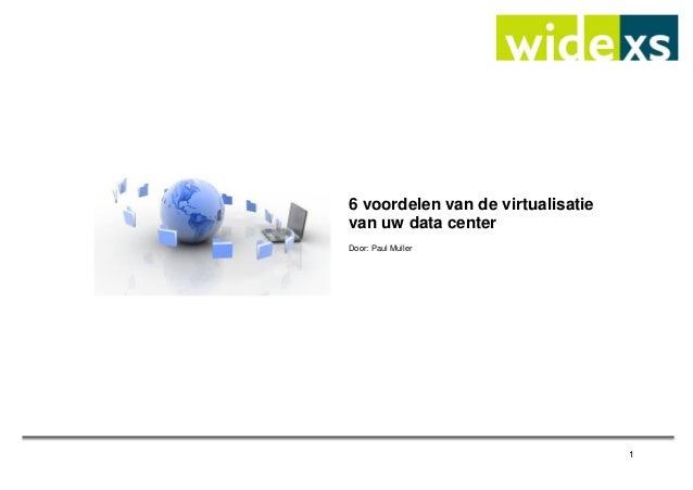 1 6 voordelen van de virtualisatie van uw data center Door: Paul Muller