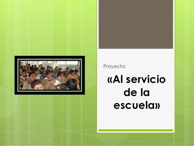 Proyecto: «Al servicio    de la  escuela»