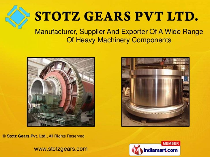 Manufacturer, Supplier And Exporter Of A Wide Range                          Of Heavy Machinery Components© Stotz Gears Pv...