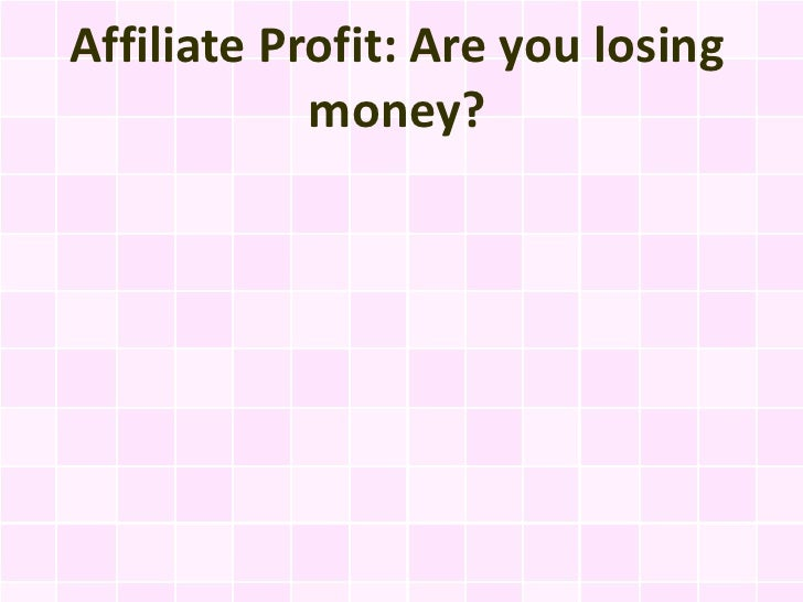 Affiliate Profit: Are you losing            money?