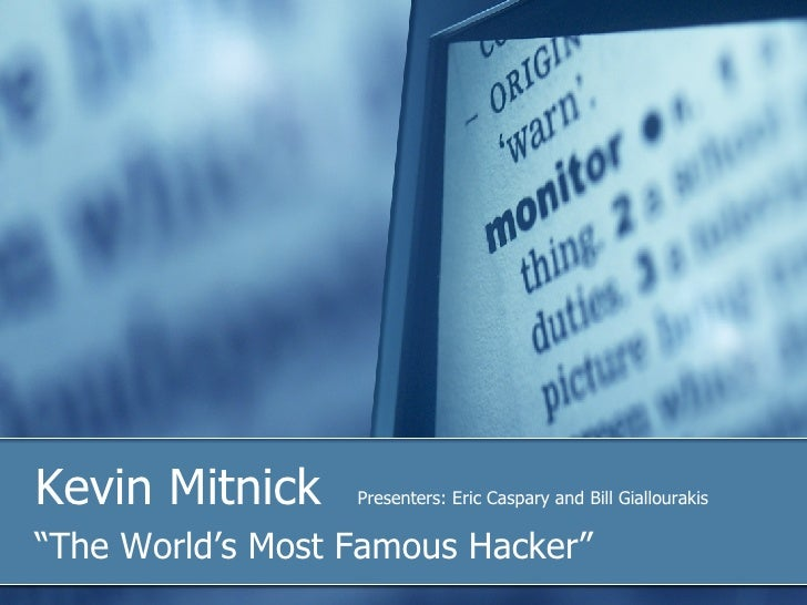 "Kevin Mitnick  Presenters: Eric Caspary and Bill Giallourakis "" The World's Most Famous Hacker"""