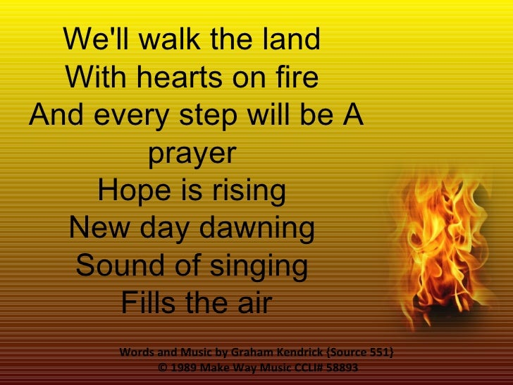 Words and Music by Graham Kendrick {Source 551}  © 1989 Make Way Music  CCLI# 58893 We'll walk the land  With hearts on fi...