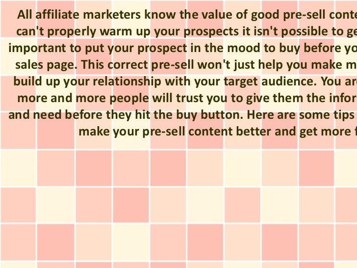 All affiliate marketers know the value of good pre-sell conte cant properly warm up your prospects it isnt possible to gei...