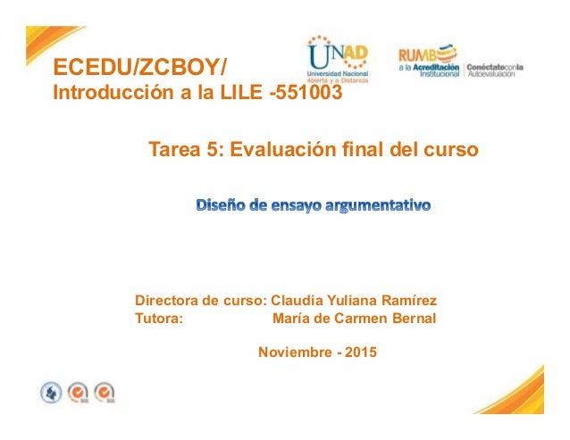 ECEDU/ZCBOY/ Introducción a la LILE -551003 Tarea 5: Evaluación final del curso Directora de curso: Claudia Yuliana Ramíre...
