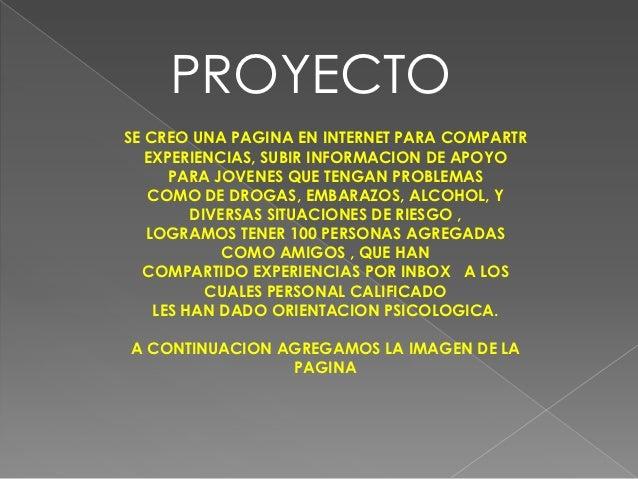 PROYECTOSE CREO UNA PAGINA EN INTERNET PARA COMPARTR   EXPERIENCIAS, SUBIR INFORMACION DE APOYO      PARA JOVENES QUE TENG...