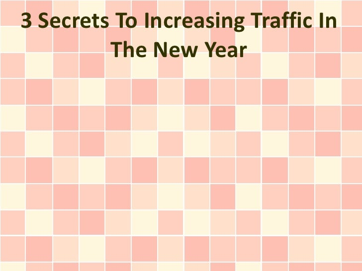 3 Secrets To Increasing Traffic In The New Year