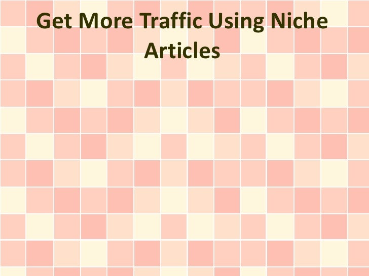 Get More Traffic Using Niche         Articles