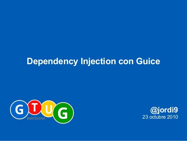 Dependency Injection con Guice - GTUG