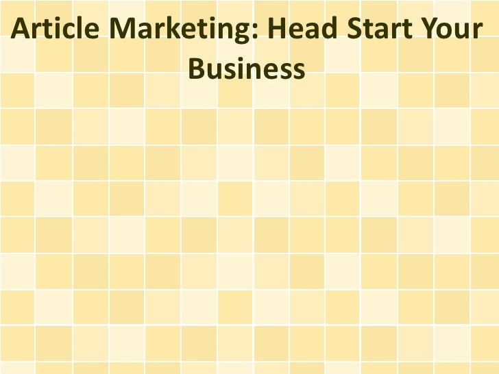 Article Marketing: Head Start Your            Business