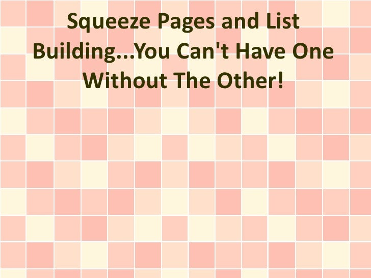 Squeeze Pages and ListBuilding...You Cant Have One     Without The Other!