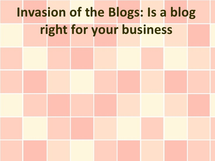 Invasion of the Blogs: Is a blog right for your business