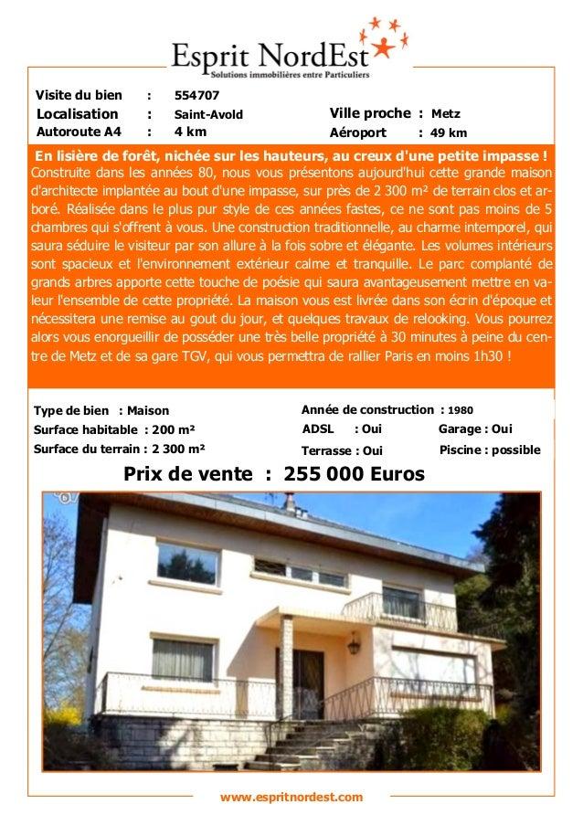 Visite du bien  :  554707  Localisation  :  Saint-Avold  Ville proche : Metz  Autoroute A4  :  4 km  Aéroport  : 49 km  En...