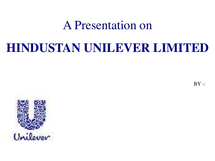 A Presentation onHINDUSTAN UNILEVER LIMITED                           BY -: