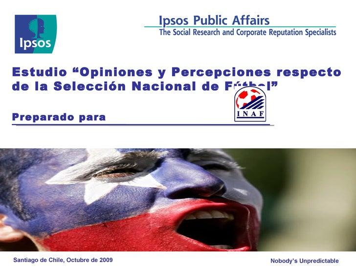 """Estudio  """"Opiniones y Percepciones respecto de la Selección Nacional de Fútbol"""" Preparado para Santiago de Chile, Octubre ..."""