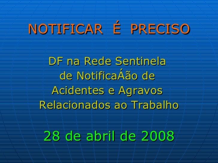 <ul><li>NOTIFICAR  É  PRECISO </li></ul><ul><li>DF na Rede Sentinela  </li></ul><ul><li>de Notificação de  </li></ul><ul><...