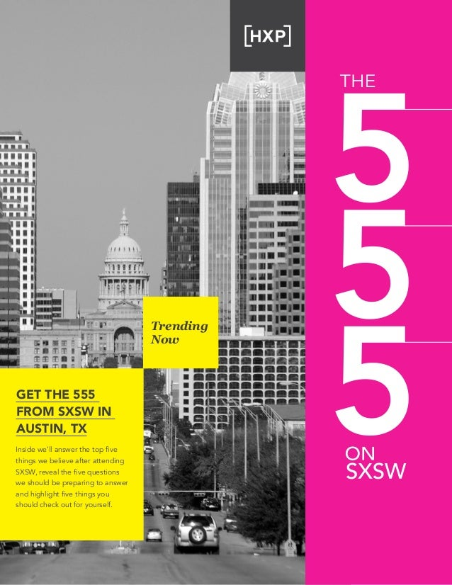 Trending Now Get the 555 from sxsw in austin, TX Inside we'll answer the top five things we believe after attending SXSW, ...