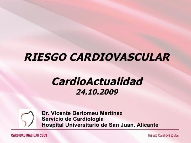 RIESGO CARDIOVASCULAR CardioActualidad 24.10.2009 Dr. Vicente Bertomeu Martínez Servicio de Cardiología Hospital Universit...