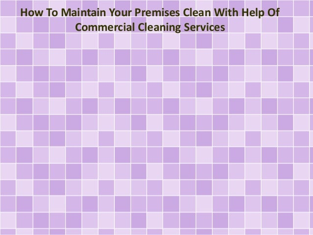 How To Maintain Your Premises Clean With Help Of Commercial Cleaning Services