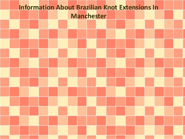 Information About Brazilian Knot Extensions In Manchester