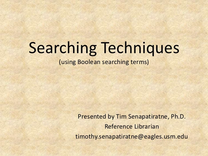 Searching Techniques    (using Boolean searching terms)          Presented by Tim Senapatiratne, Ph.D.                   R...