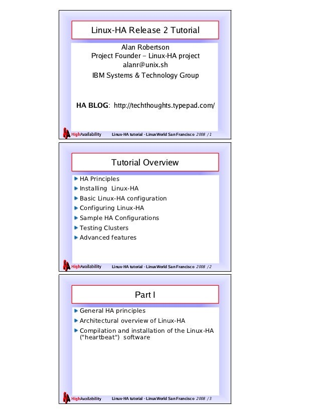 Linux-HA Release 2 Tutorial              Alan Robertson    Project Founder – Linux-HA project              alanr@unix.sh  ...