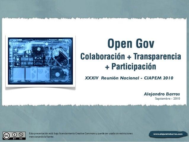 Open Gov Colaboración + Transparencia + Participación Alejandro Barros Septiembre - 2010 Esta  presentación  está  ...