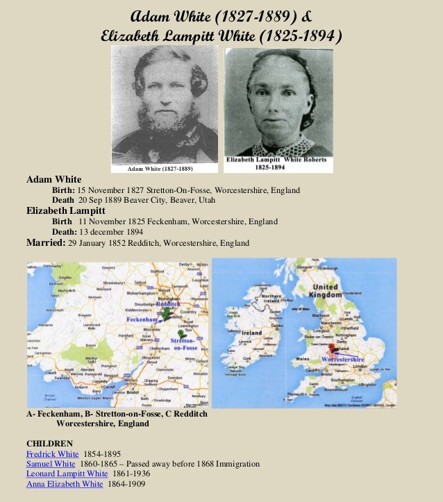 Adam White (1827-1889) & Elizabeth Lampitt White (1825-1894) Adam White Birth: 15 November 1827 Stretton-On-Fosse, Worcest...