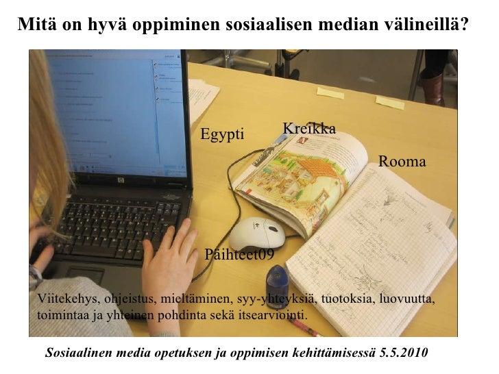 Sosiaalinen media opetuksen ja oppimisen kehittämisessä 5.5.2010 Mitä on hyvä oppiminen sosiaalisen median välineillä? Vii...