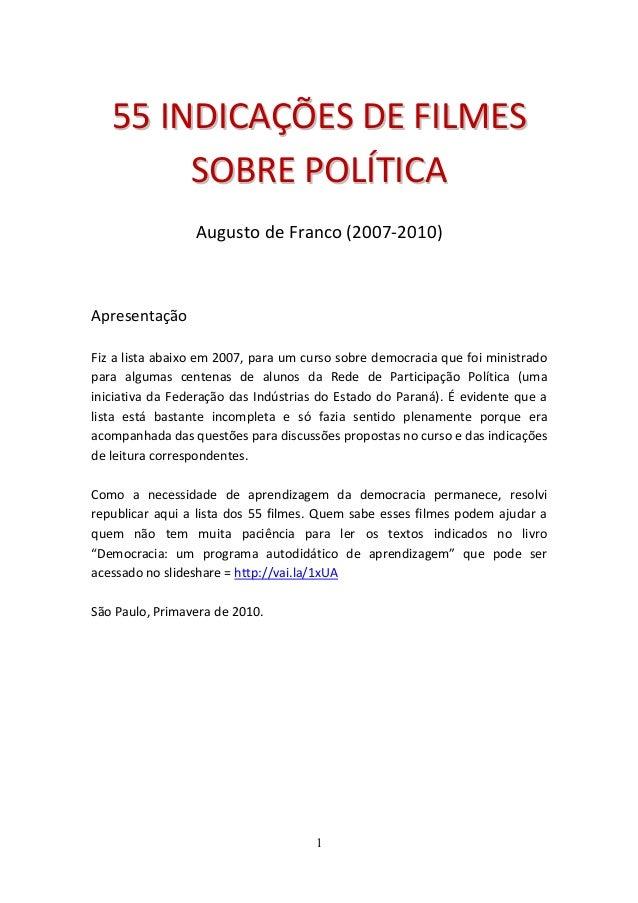 1 5555 IINNDDIICCAAÇÇÕÕEESS DDEE FFIILLMMEESS SSOOBBRREE PPOOLLÍÍTTIICCAA Augusto de Franco (2007-2010) Apresentação Fiz a...