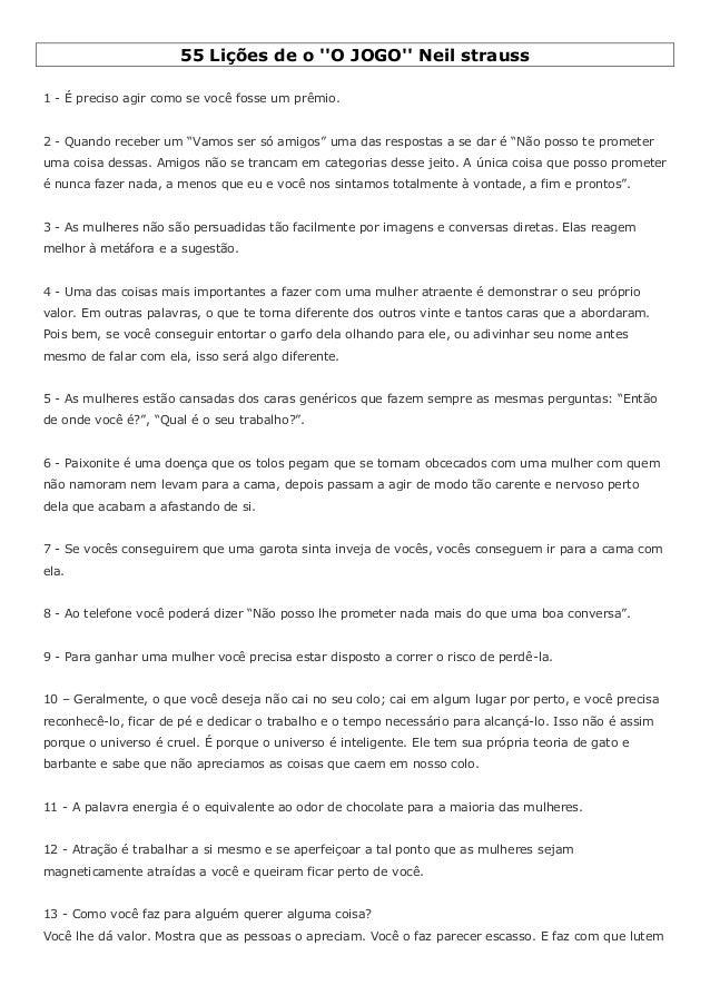"""55 Lições de o ''O JOGO'' Neil strauss 1 - É preciso agir como se você fosse um prêmio. 2 - Quando receber um """"Vamos ser s..."""