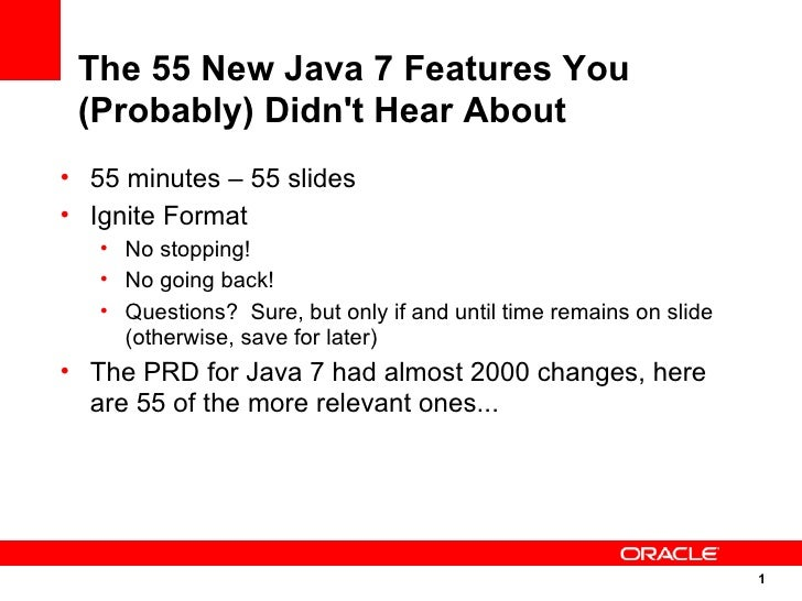 The 55 New Java 7 Features You (Probably) Didnt Hear About• 55 minutes – 55 slides• Ignite Format   • No stopping!   • No ...