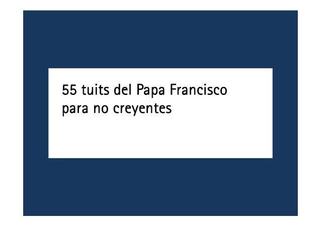 55 tuits del Papa Francisco para no creyentes