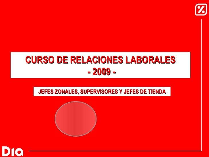 JEFES ZONALES, SUPERVISORES Y JEFES DE TIENDA CURSO DE RELACIONES LABORALES  - 2009 -