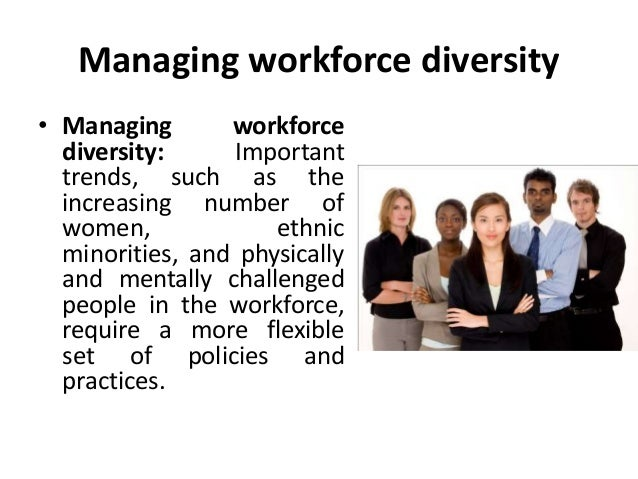 managing a diverse workforce Training for managers, supervisors, and hr staff that provides a solid understanding of what diversity is, how companies can benefit from it, and how to effectively manage it.