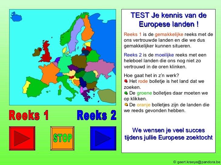 Reeks 1 Reeks 2 TEST Je kennis van de Europese landen ! Reeks 1  is de  gemakkelijke  reeks met de ons vertrouwde landen e...