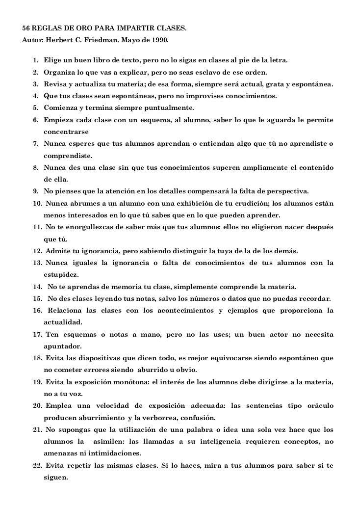 56 REGLAS DE ORO PARA IMPARTIR CLASES.Autor: Herbert C. Friedman. Mayo de 1990.   1. Elige un buen libro de texto, pero no...