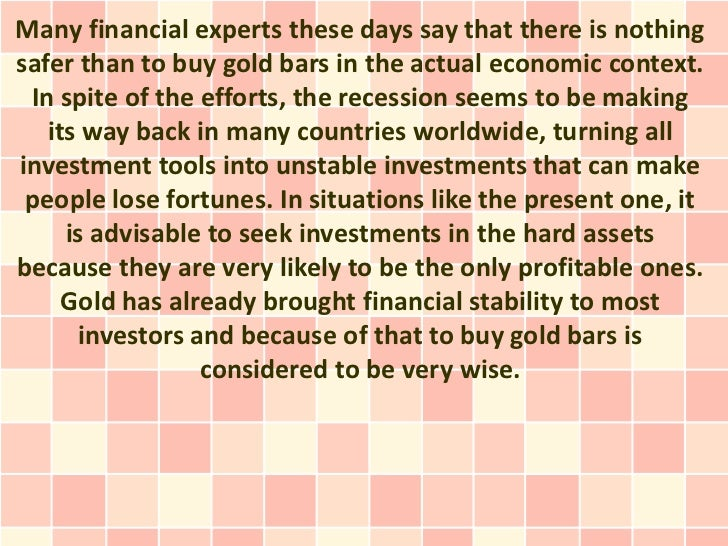 Many financial experts these days say that there is nothingsafer than to buy gold bars in the actual economic context. In ...