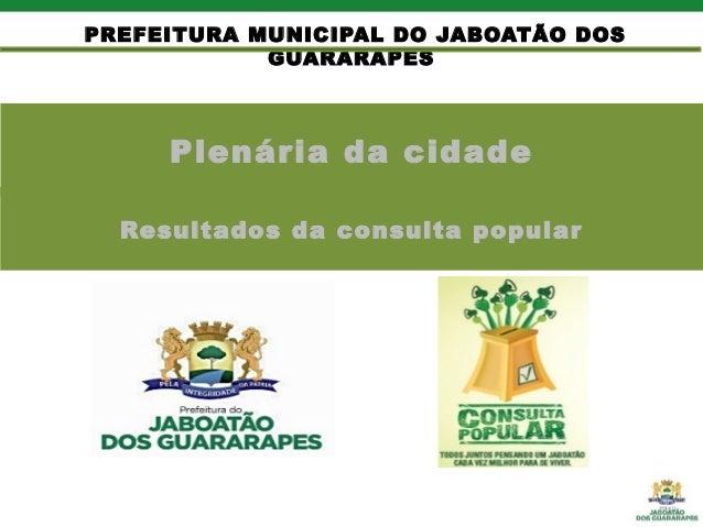 Plenária da cidade PREFEITURA MUNICIPAL DO JABOATÃO DOS GUARARAPES Resultados da consulta popular