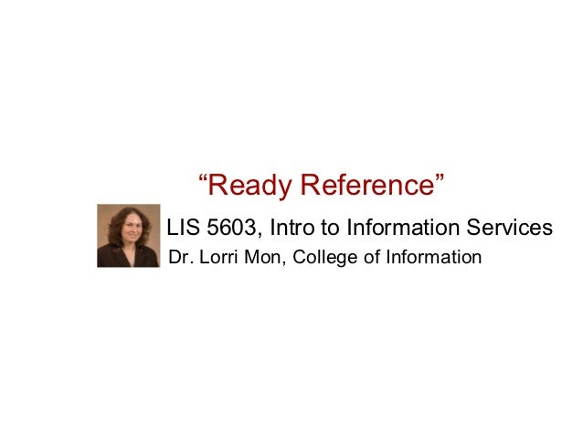 """""""Ready Reference""""LIS 5603, Intro to Information ServicesDr. Lorri Mon, College of Information"""