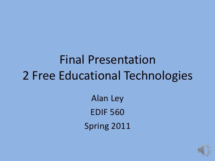 Final Presentation2 Free Educational Technologies<br />Alan Ley<br />EDIF 560<br />Spring 2011<br />