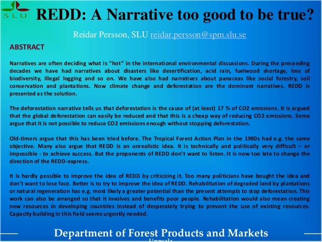 Department of Forest Products and Markets REDD: A Narrative too good to be true? Reidar Persson, SLU reidar.persson@spm.sl...